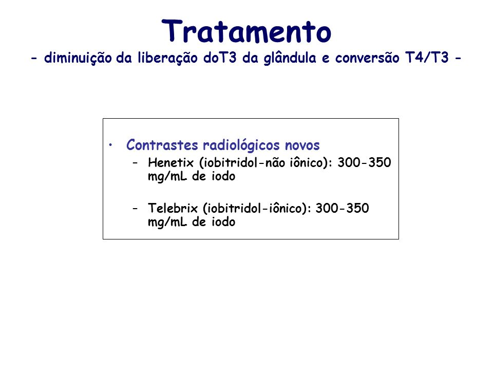 Tratamento - diminuição da liberação doT3 da glândula e conversão T4/T3 -
