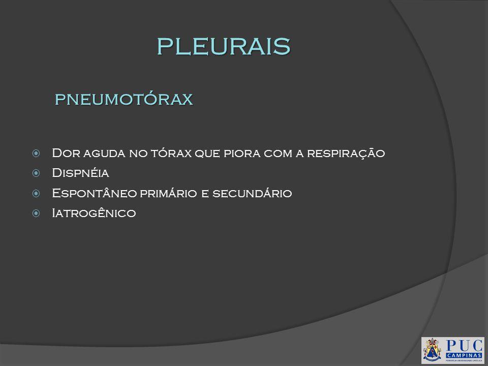 PLEURAIS pneumotórax Dor aguda no tórax que piora com a respiração