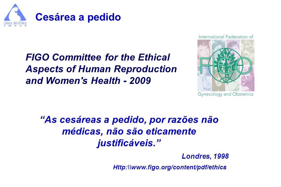 Cesárea a pedido FIGO Committee for the Ethical Aspects of Human Reproduction and Women s Health - 2009.