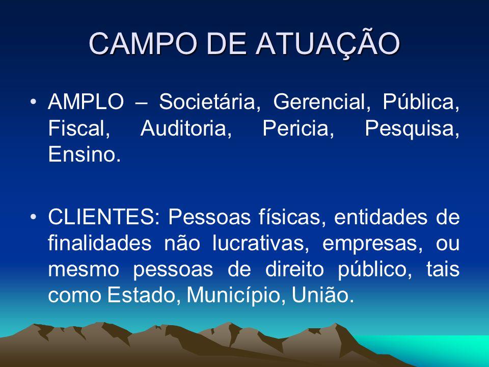 CAMPO DE ATUAÇÃO AMPLO – Societária, Gerencial, Pública, Fiscal, Auditoria, Pericia, Pesquisa, Ensino.