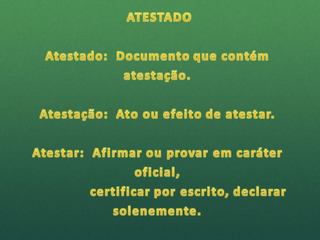 Atestado: Documento que contém atestação.