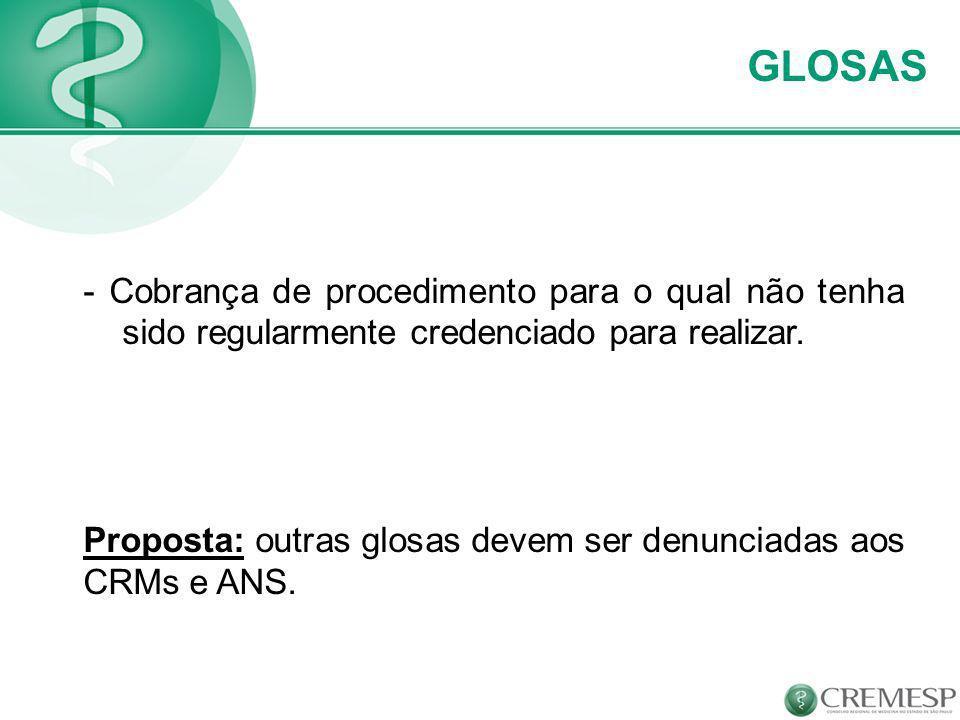 GLOSAS Proposta: outras glosas devem ser denunciadas aos CRMs e ANS.