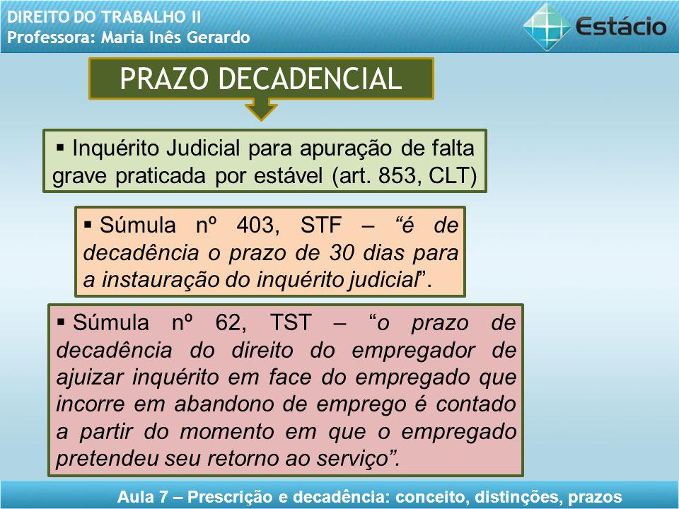 PRAZO DECADENCIAL Inquérito Judicial para apuração de falta grave praticada por estável (art. 853, CLT)