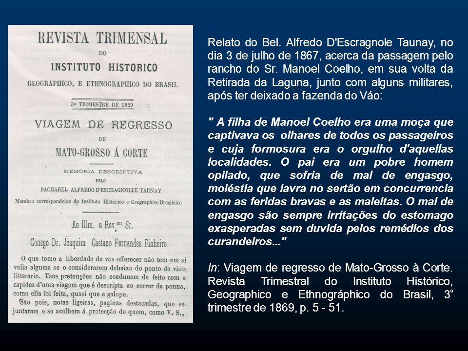 Relato do Bel. Alfredo D Escragnole Taunay, no dia 3 de julho de 1867, acerca da passagem pelo rancho do Sr. Manoel Coelho, em sua volta da Retirada da Laguna, junto com alguns militares, após ter deixado a fazenda do Váo: