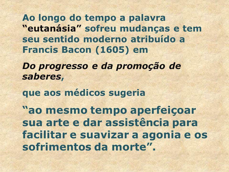 Ao longo do tempo a palavra eutanásia sofreu mudanças e tem seu sentido moderno atribuído a Francis Bacon (1605) em