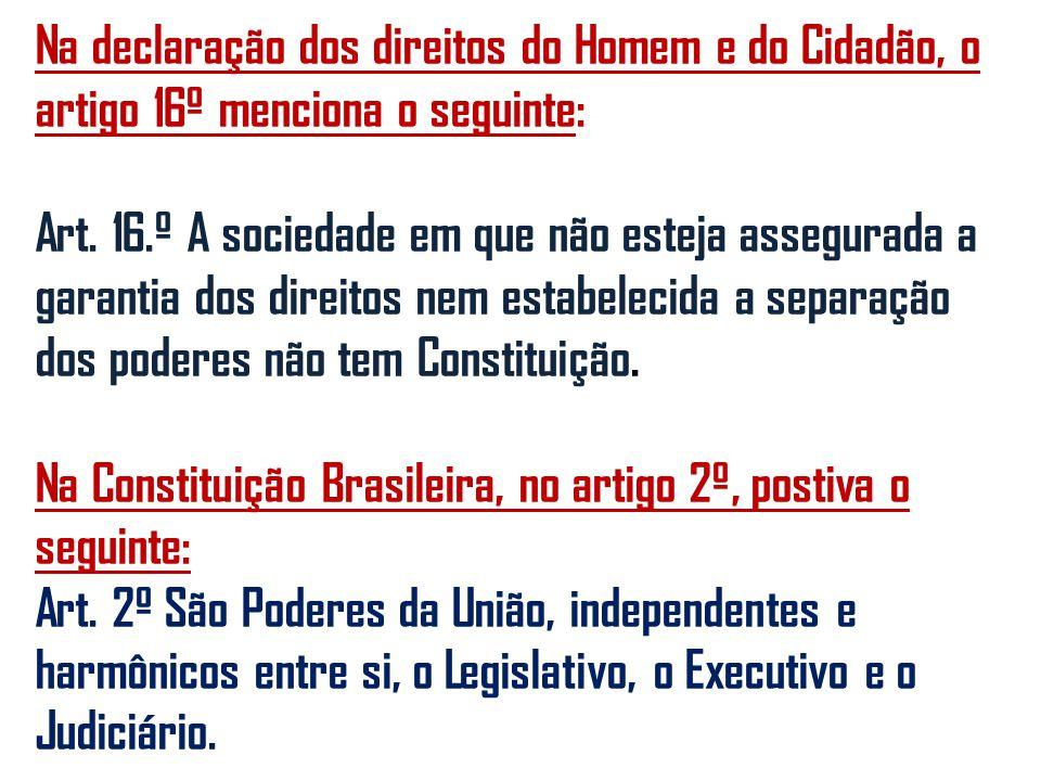 Na declaração dos direitos do Homem e do Cidadão, o artigo 16º menciona o seguinte: Art.