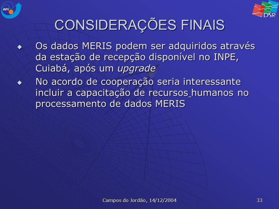 CONSIDERAÇÕES FINAIS Os dados MERIS podem ser adquiridos através da estação de recepção disponível no INPE, Cuiabá, após um upgrade.
