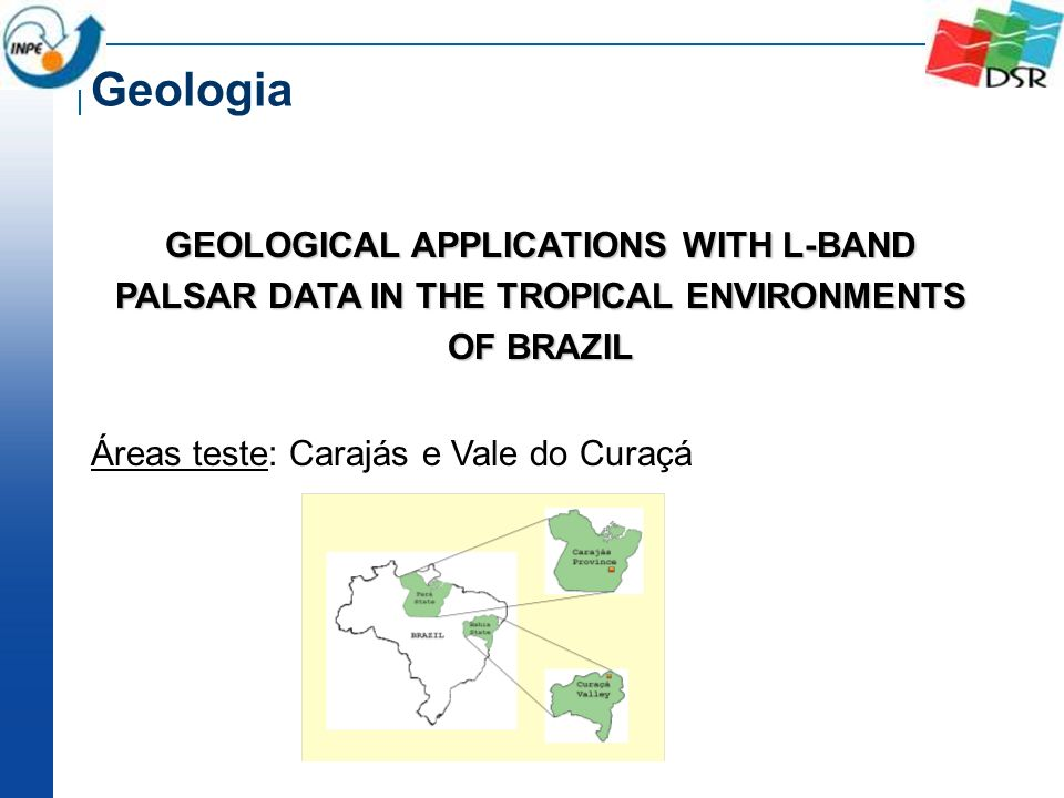 Geologia GEOLOGICAL APPLICATIONS WITH L-BAND PALSAR DATA IN THE TROPICAL ENVIRONMENTS OF BRAZIL.