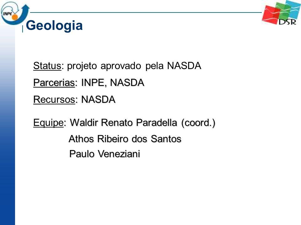 Geologia Status: projeto aprovado pela NASDA Parcerias: INPE, NASDA