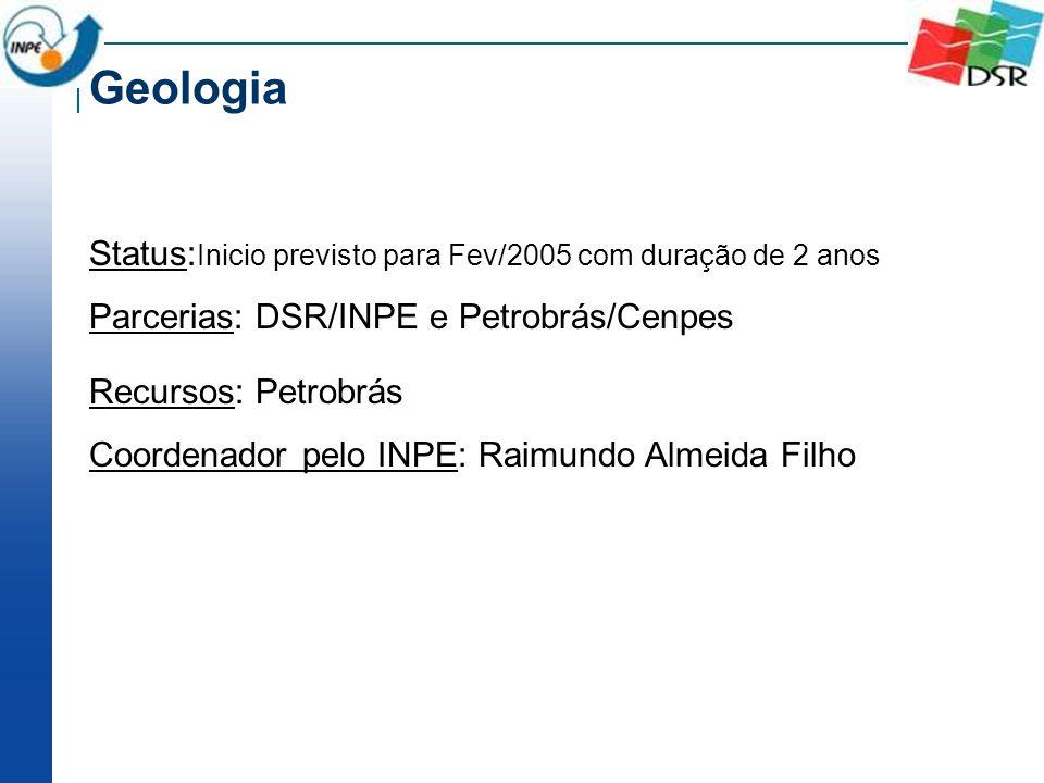Geologia Status:Inicio previsto para Fev/2005 com duração de 2 anos