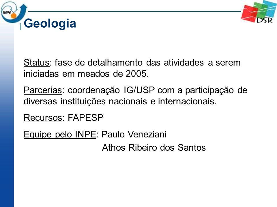 Geologia Status: fase de detalhamento das atividades a serem iniciadas em meados de 2005.