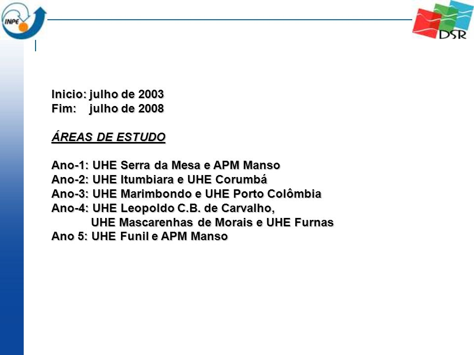 Inicio: julho de 2003Fim: julho de 2008. ÁREAS DE ESTUDO. Ano-1: UHE Serra da Mesa e APM Manso. Ano-2: UHE Itumbiara e UHE Corumbá.