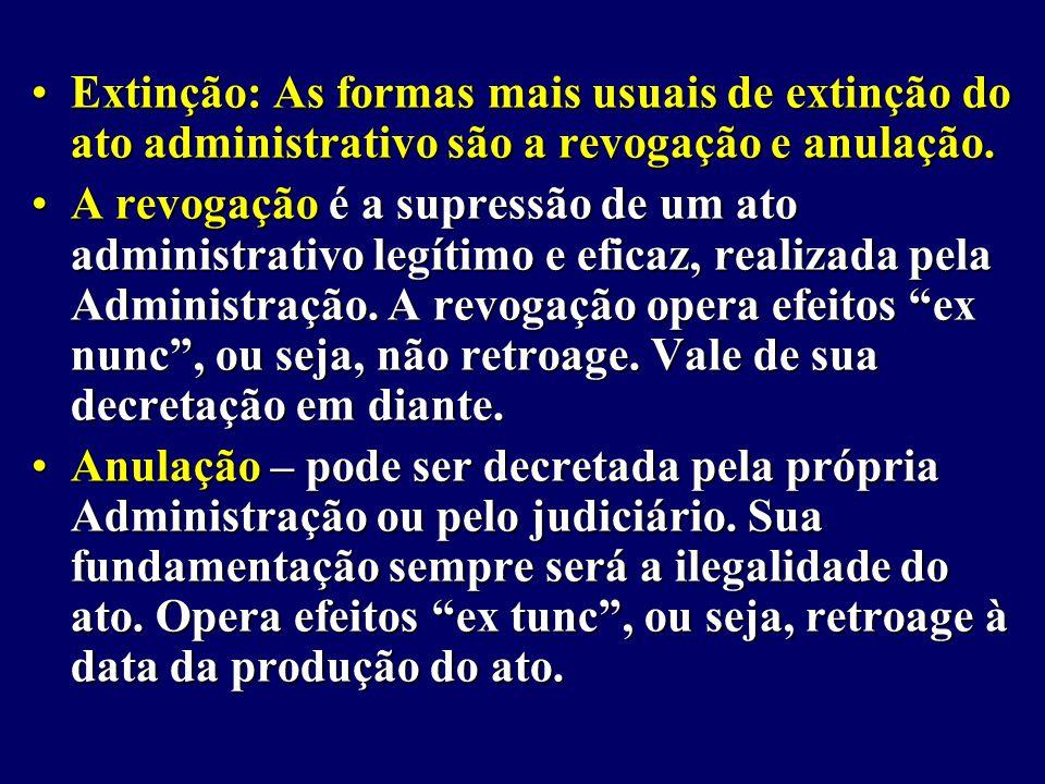 Extinção: As formas mais usuais de extinção do ato administrativo são a revogação e anulação.