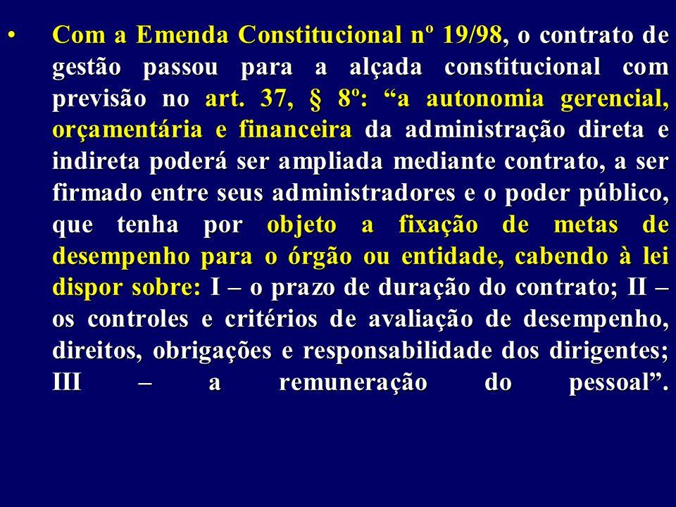 Com a Emenda Constitucional nº 19/98, o contrato de gestão passou para a alçada constitucional com previsão no art.