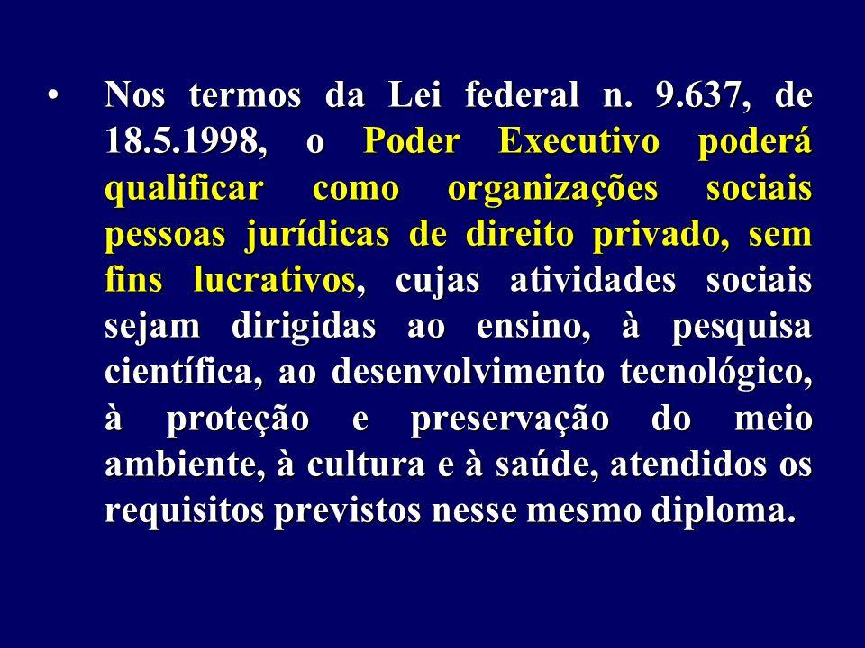 Nos termos da Lei federal n. 9. 637, de 18. 5