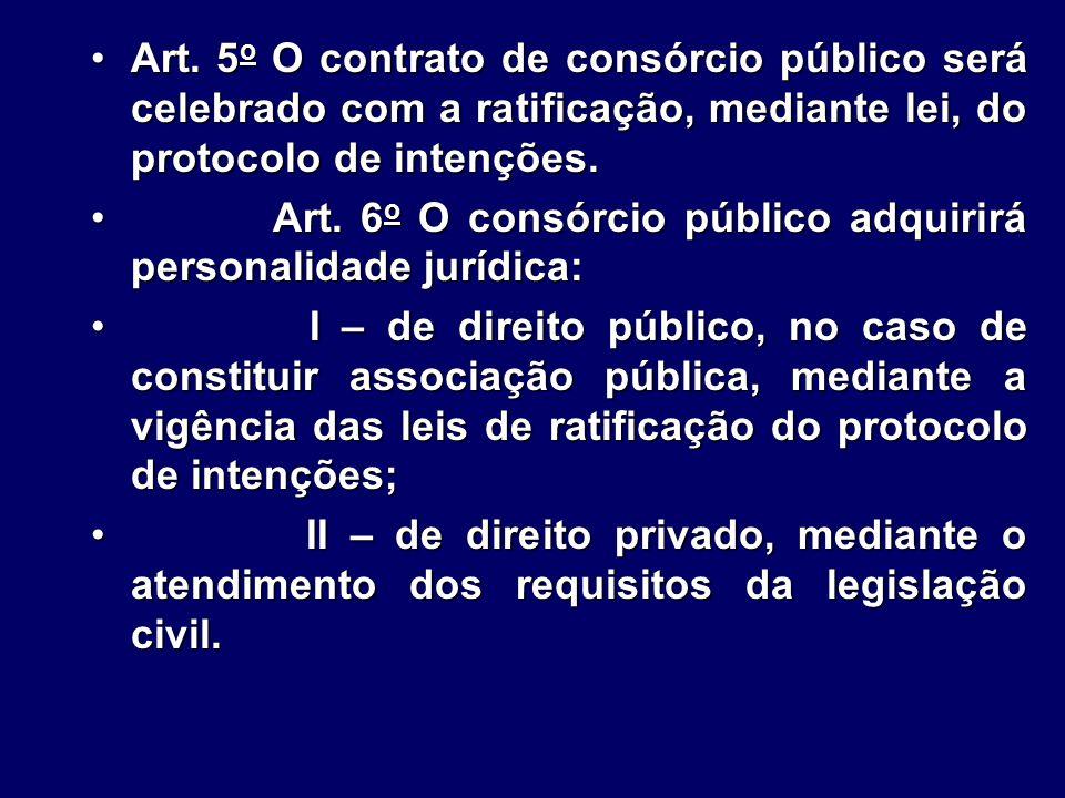 Art. 5o O contrato de consórcio público será celebrado com a ratificação, mediante lei, do protocolo de intenções.