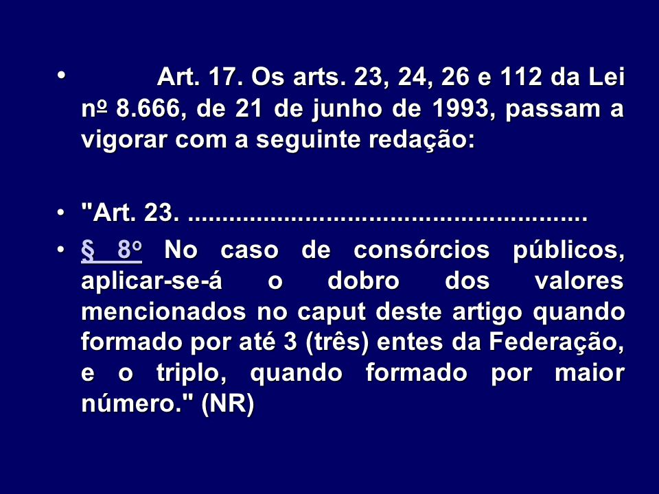 Art. 17. Os arts. 23, 24, 26 e 112 da Lei no 8.666, de 21 de junho de 1993, passam a vigorar com a seguinte redação: