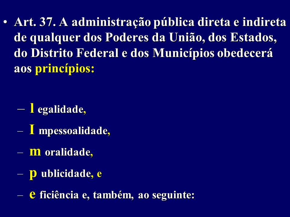 Art. 37. A administração pública direta e indireta de qualquer dos Poderes da União, dos Estados, do Distrito Federal e dos Municípios obedecerá aos princípios: