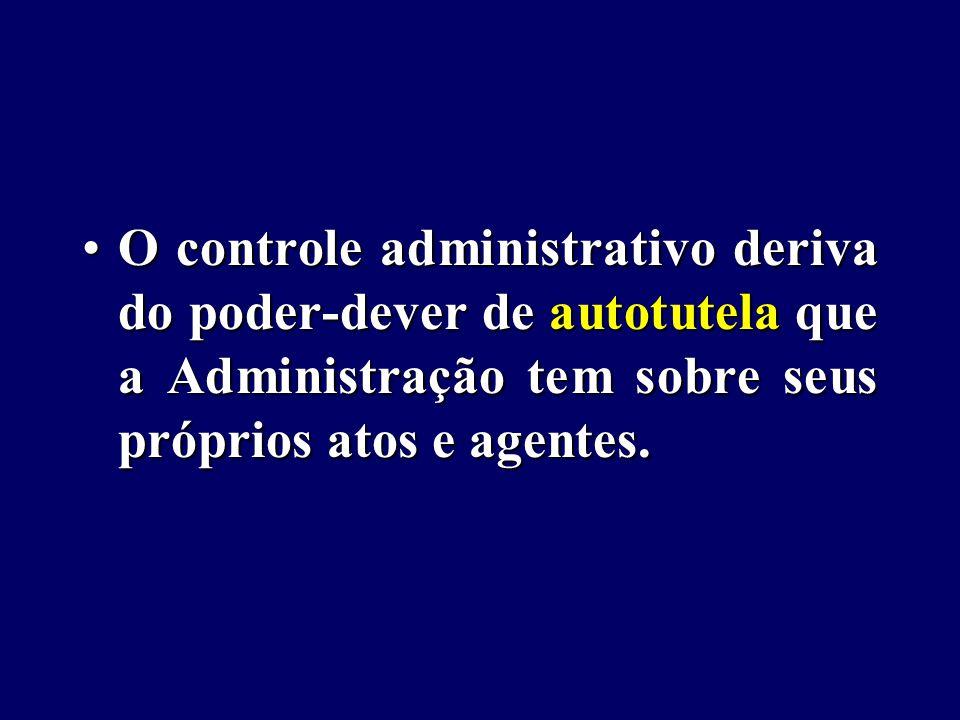 O controle administrativo deriva do poder-dever de autotutela que a Administração tem sobre seus próprios atos e agentes.