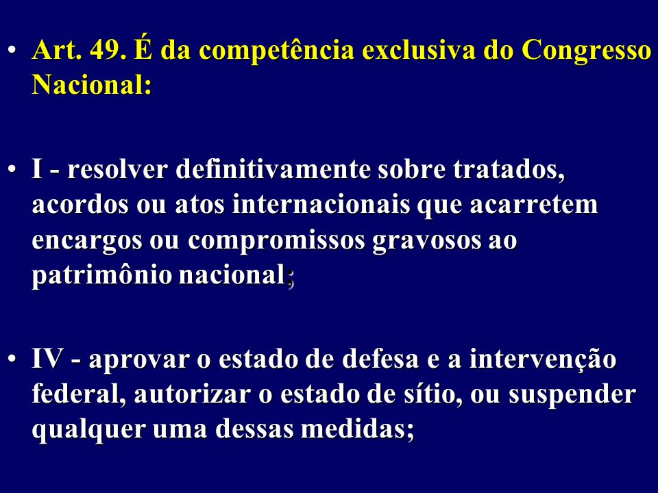 Art. 49. É da competência exclusiva do Congresso Nacional: