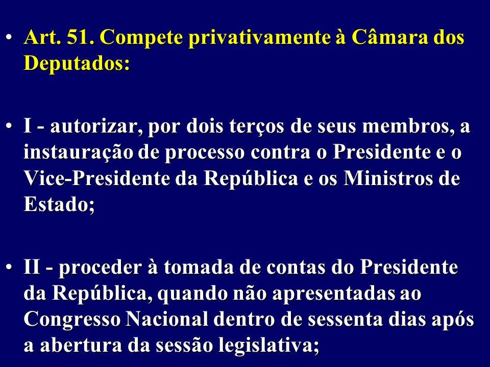 Art. 51. Compete privativamente à Câmara dos Deputados:
