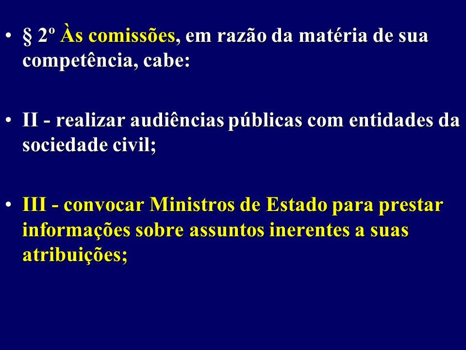 § 2º Às comissões, em razão da matéria de sua competência, cabe:
