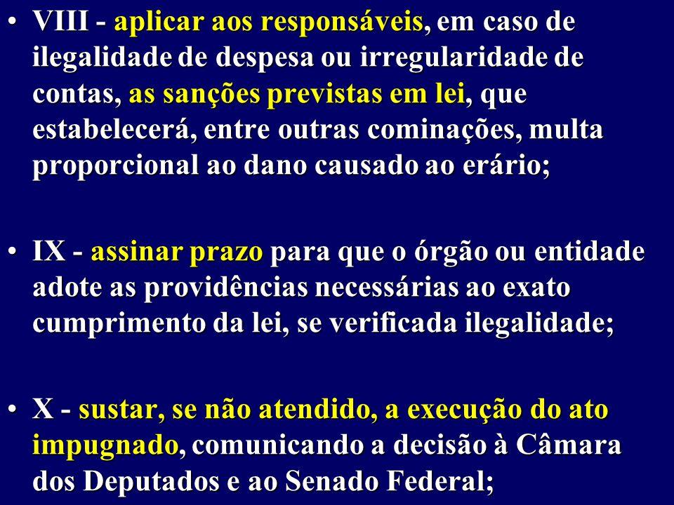 VIII - aplicar aos responsáveis, em caso de ilegalidade de despesa ou irregularidade de contas, as sanções previstas em lei, que estabelecerá, entre outras cominações, multa proporcional ao dano causado ao erário;