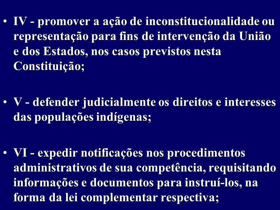 IV - promover a ação de inconstitucionalidade ou representação para fins de intervenção da União e dos Estados, nos casos previstos nesta Constituição;