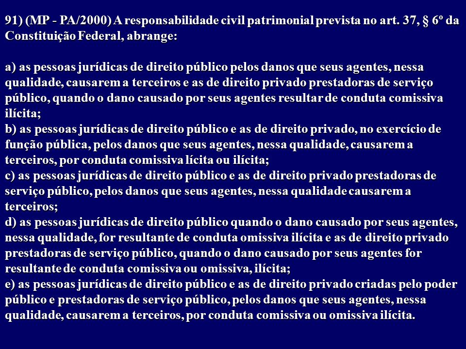 91) (MP - PA/2000) A responsabilidade civil patrimonial prevista no art.