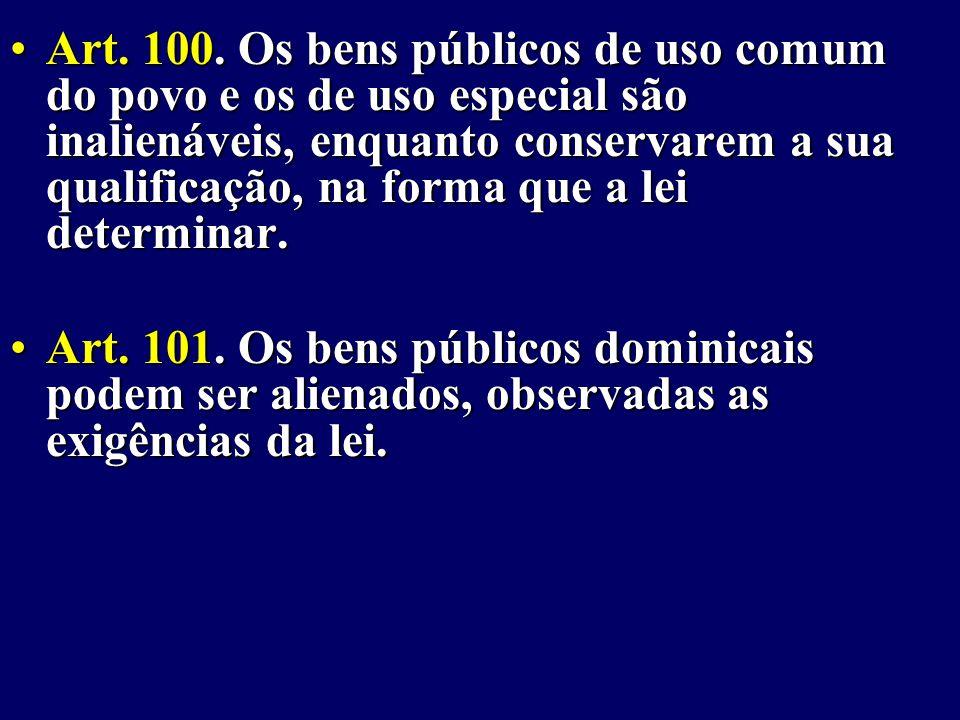 Art. 100. Os bens públicos de uso comum do povo e os de uso especial são inalienáveis, enquanto conservarem a sua qualificação, na forma que a lei determinar.