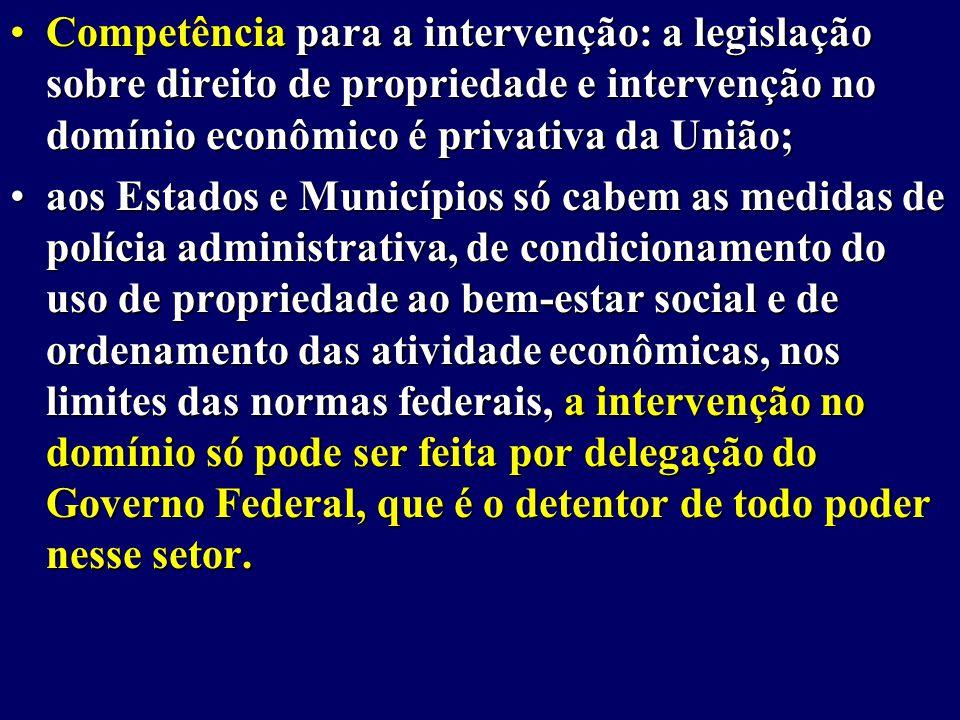 Competência para a intervenção: a legislação sobre direito de propriedade e intervenção no domínio econômico é privativa da União;