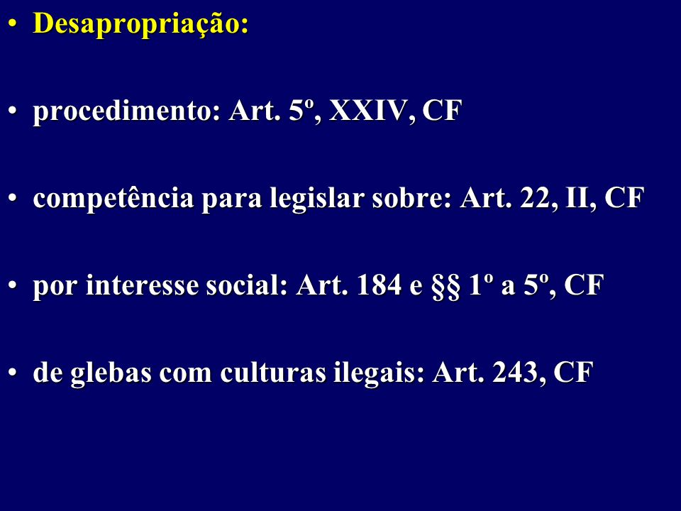Desapropriação: procedimento: Art. 5º, XXIV, CF. competência para legislar sobre: Art. 22, II, CF.