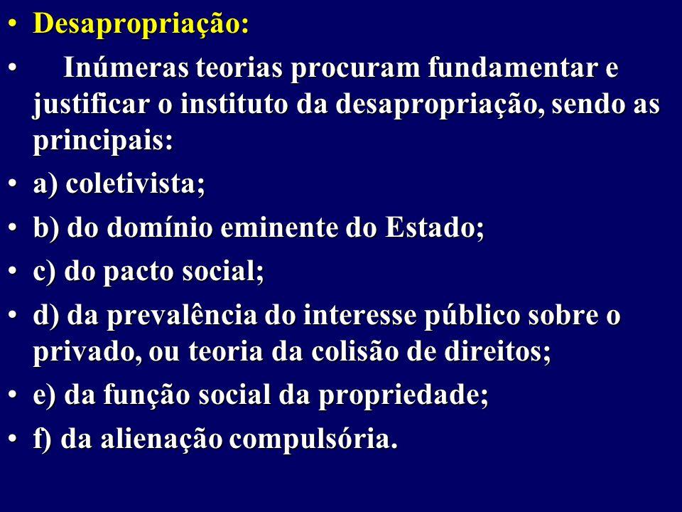 Desapropriação: Inúmeras teorias procuram fundamentar e justificar o instituto da desapropriação, sendo as principais: