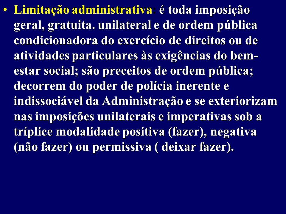 Limitação administrativa: é toda imposição geral, gratuita