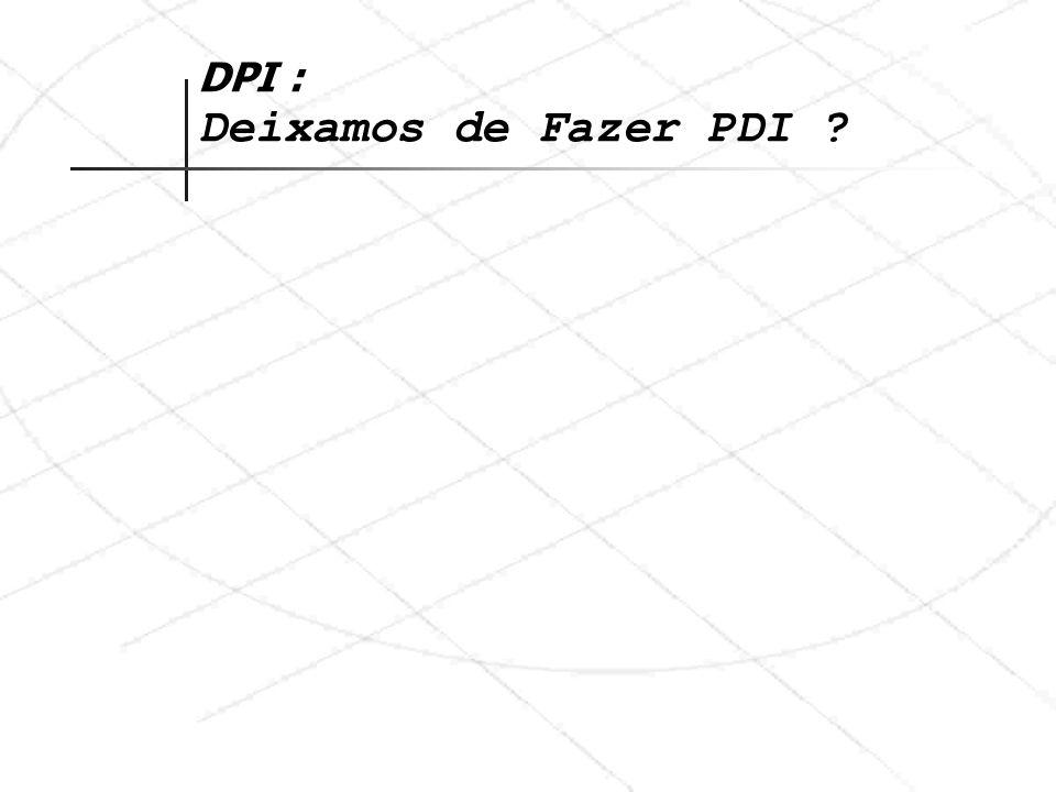 DPI : Deixamos de Fazer PDI