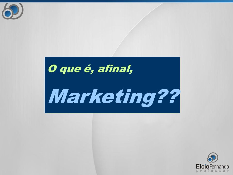 O que é, afinal, Marketing