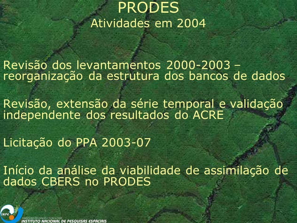 PRODES Atividades em 2004. Revisão dos levantamentos 2000-2003 – reorganização da estrutura dos bancos de dados.