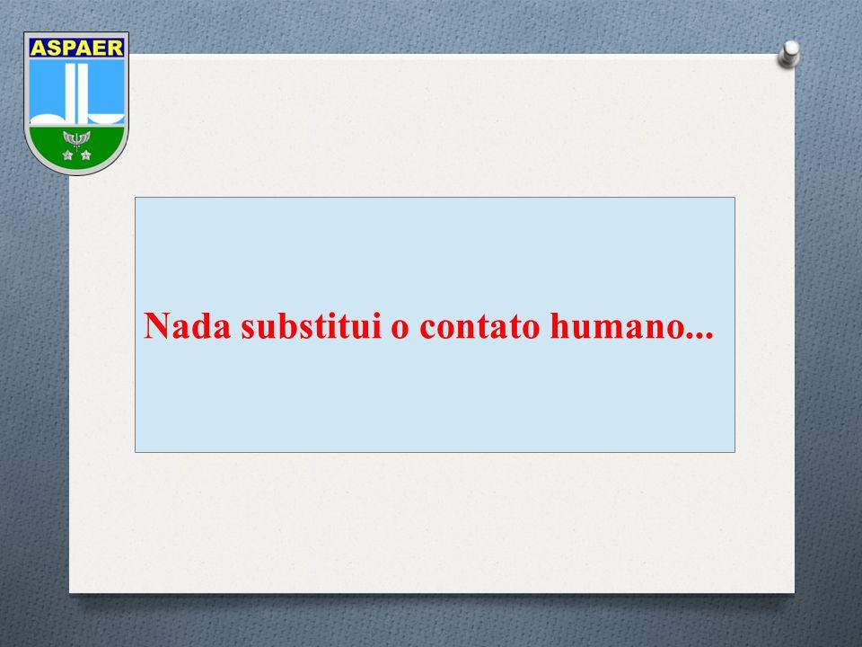 Nada substitui o contato humano...