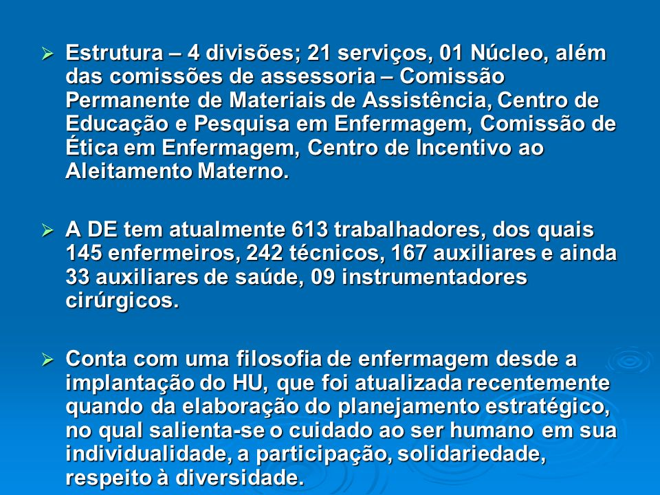 Estrutura – 4 divisões; 21 serviços, 01 Núcleo, além das comissões de assessoria – Comissão Permanente de Materiais de Assistência, Centro de Educação e Pesquisa em Enfermagem, Comissão de Ética em Enfermagem, Centro de Incentivo ao Aleitamento Materno.