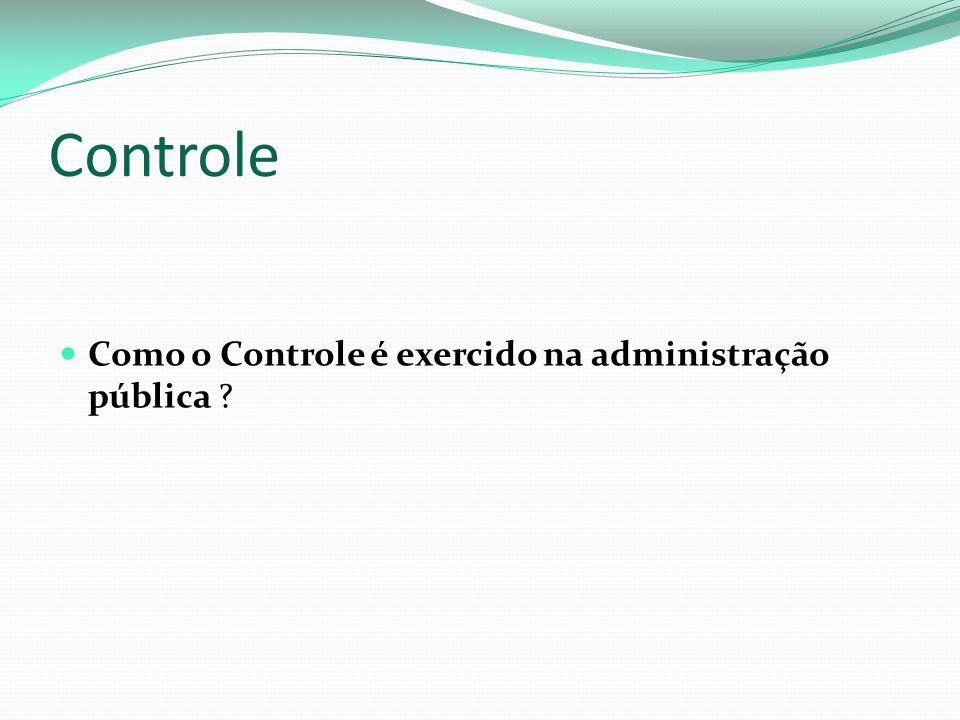 Controle Como o Controle é exercido na administração pública