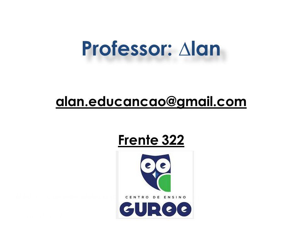 alan.educancao@gmail.com Frente 322