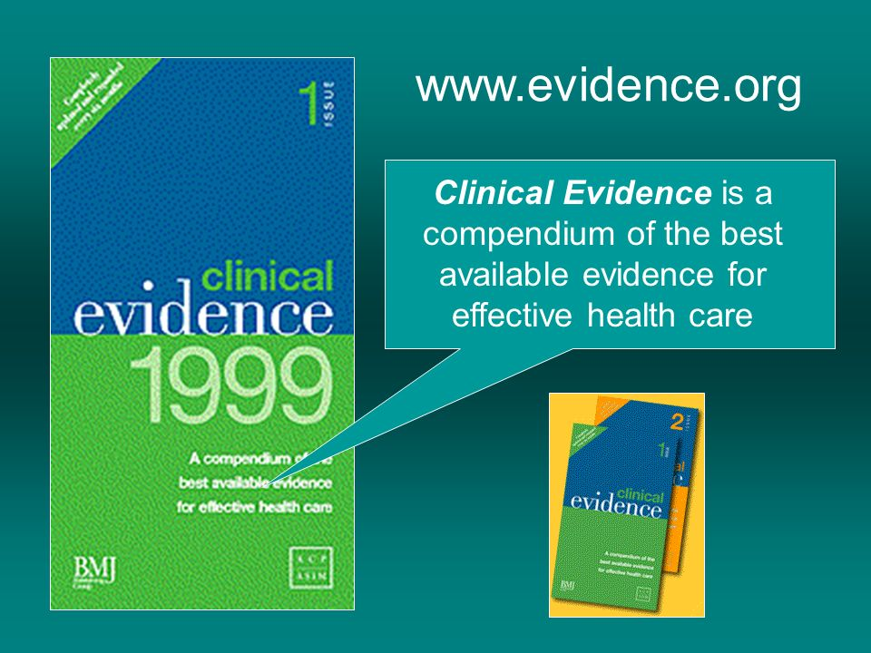 www.evidence.org Clinical Evidence is a compendium of the best available evidence for effective health care.