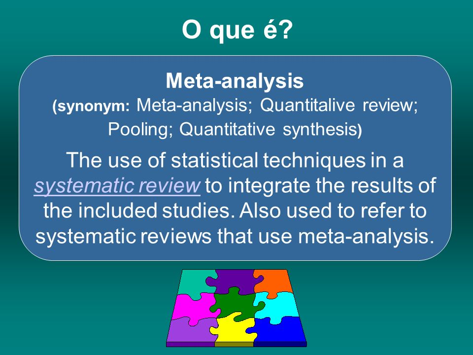 O que é Meta-analysis (synonym: Meta-analysis; Quantitalive review; Pooling; Quantitative synthesis)