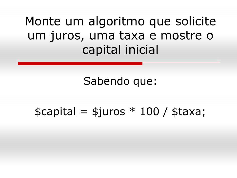Sabendo que: $capital = $juros * 100 / $taxa;