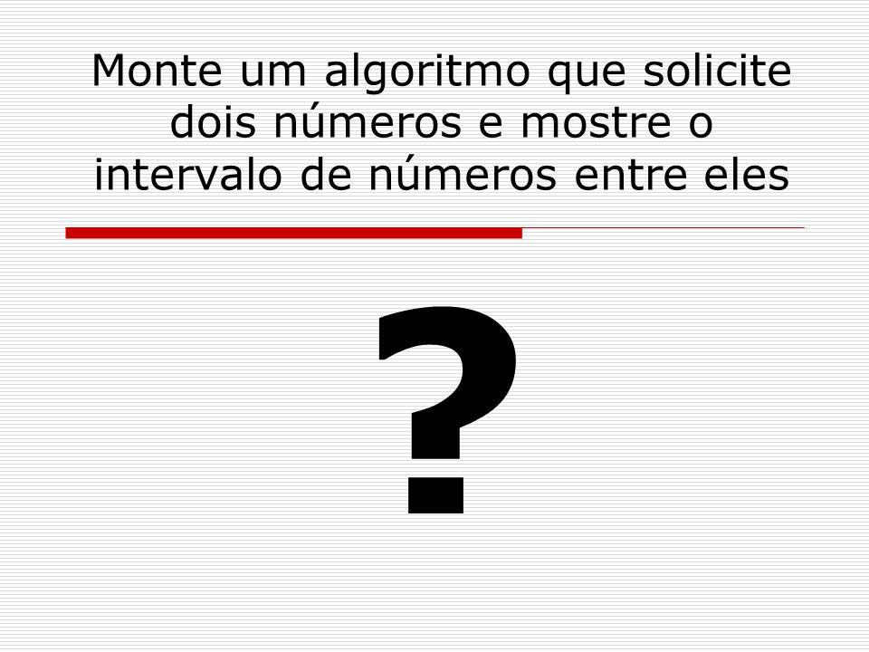 Monte um algoritmo que solicite dois números e mostre o intervalo de números entre eles