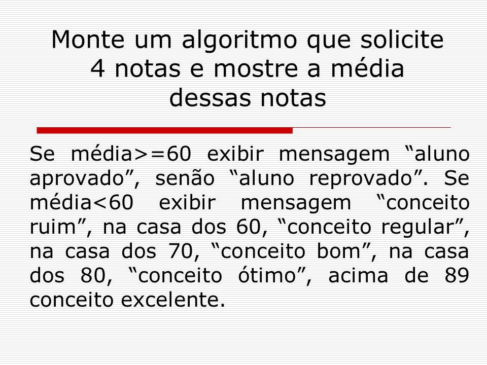 Monte um algoritmo que solicite 4 notas e mostre a média dessas notas