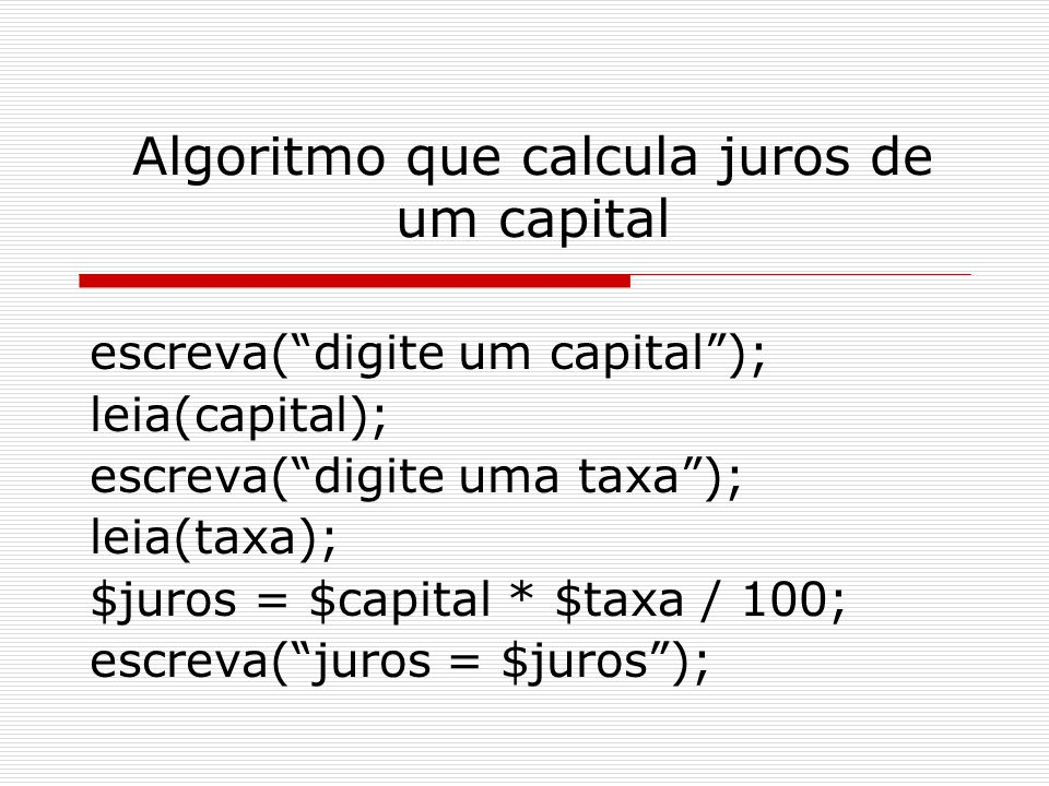 Algoritmo que calcula juros de um capital