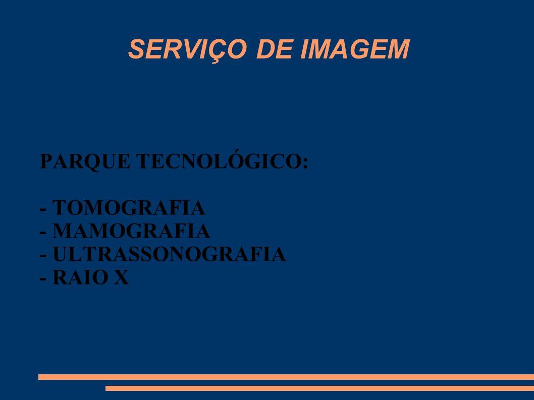 SERVIÇO DE IMAGEM PARQUE TECNOLÓGICO: - TOMOGRAFIA - MAMOGRAFIA
