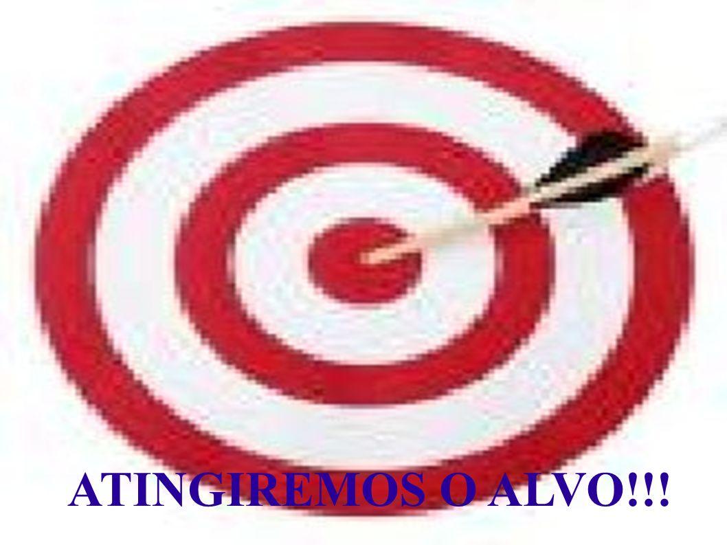 ATINGIREMOS O ALVO!!!