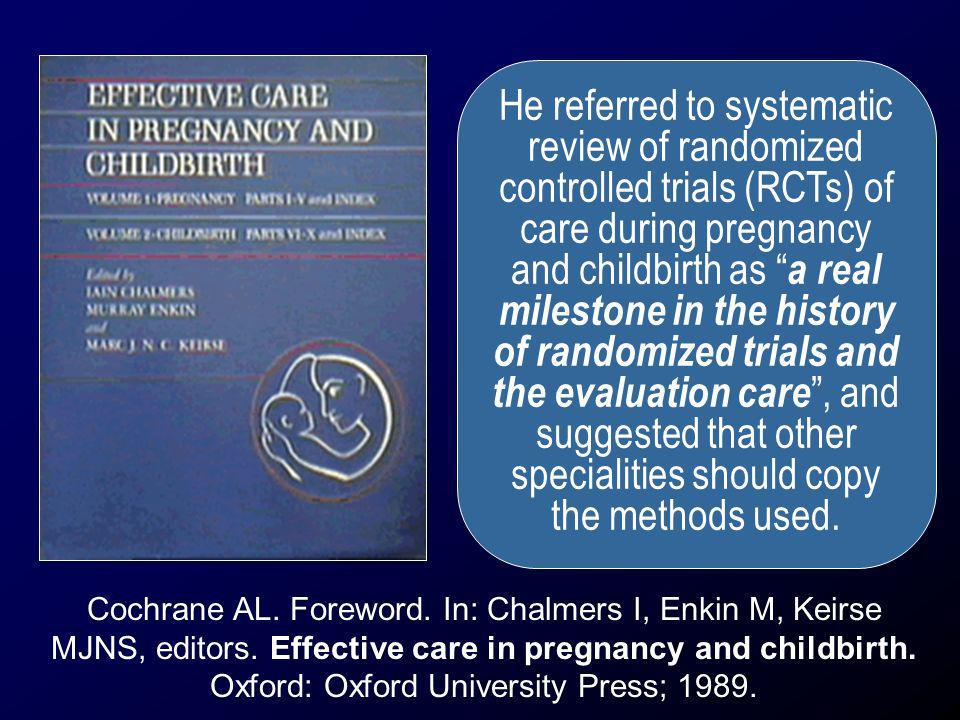 He referred to systematic review of randomized controlled trials (RCTs) of care during pregnancy and childbirth as a real milestone in the history of randomized trials and the evaluation care , and suggested that other specialities should copy the methods used.